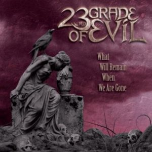 23rd Grade of Evil - What Will Remain When We Are Gone cover art