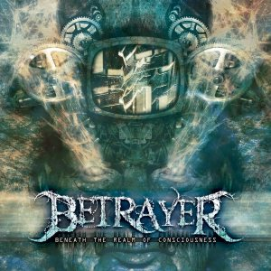 Betrayer - Beneath the Realm of Consciousness cover art