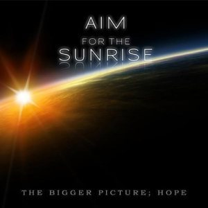 Aim For The Sunrise - The Bigger Picture; Hope cover art