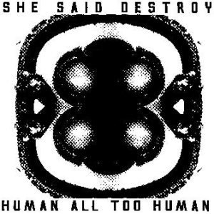She Said Destroy - Human all too human cover art