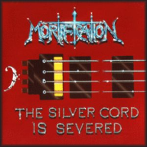 Mortification - The Silver Cord Is Severed cover art
