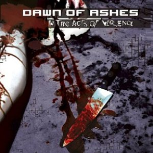 Dawn of Ashes - In the Acts of Violence cover art