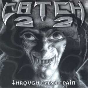 Catch 22 - Through Eyes of Pain cover art