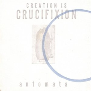 Creation Is Crucifixion - Automata cover art