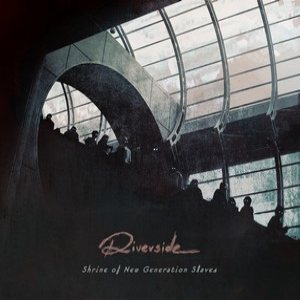 Riverside - Shrine of New Generation Slaves cover art