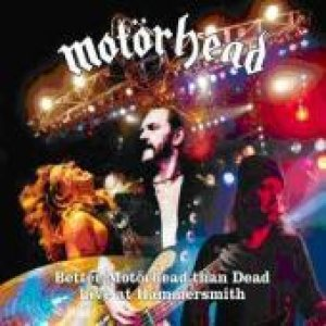Motorhead - Better Motörhead than Dead: Live at Hammersmith cover art
