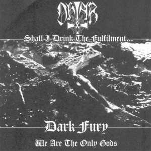 Ohtar / Dark Fury - Shall I Drink the Fulfilment... / We are the Only Gods cover art