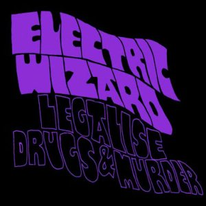 Electric Wizard - Legalise Drugs and Murder cover art