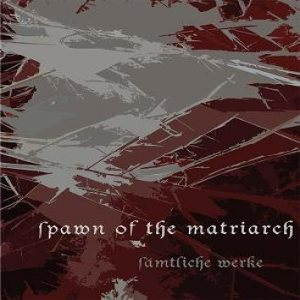 Spawn of the Matriarch - Sämtliche Werke cover art