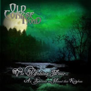 Old Corpse Road - 'Tis Witching Hour... As Spectres We Haunt This Kingdom cover art