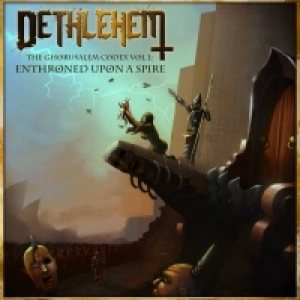 Dethlehem - The Ghorusalem Codex Vol I: Enthroned upon a Spire cover art