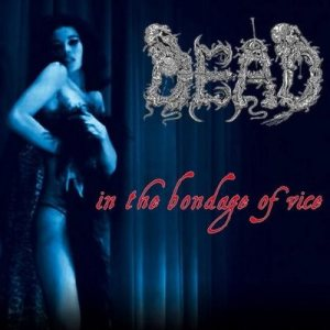 Dead - In the Bondage of Vice cover art
