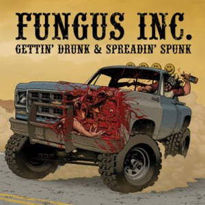 Fungus Inc. - Gettin' Drunk & Spreadin' Spunk cover art