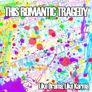 This Romantic Tragedy - Like Drama, Like Karma cover art
