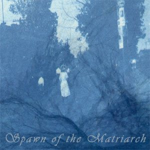 Spawn of the Matriarch - Spawn of the Matriarch cover art
