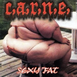 C.A.R.N.E. - Sexy Fat cover art