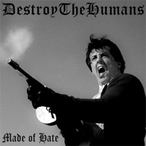 DestroyTheHumans - Made of Hate cover art