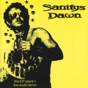 Sanitys Dawn - The EP Years + Live Audio Terror cover art