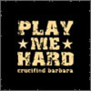 Crucified Barbara - Play Me Hard cover art