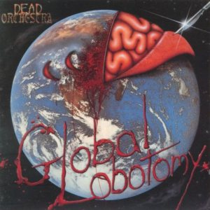 Dead Orchestra - Global Lobotomy cover art