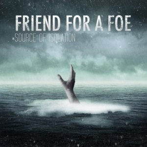 Friend For A Foe - Source of Isolation cover art