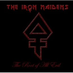 The Iron Maidens - The Root of All Evil cover art