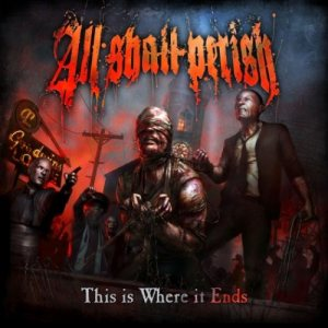 All Shall Perish - This Is Where It Ends cover art