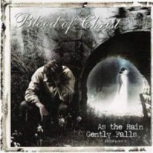 Blood of Christ - As the Rain Gently Falls (Anthology II) cover art