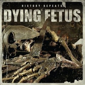 Dying Fetus - History Repeats... cover art