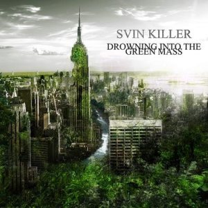 Svin Killer - Drowning into the green mass cover art