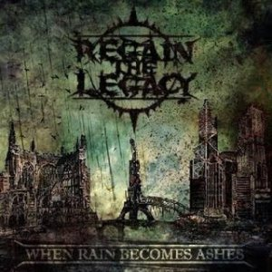 Regain The Legacy - When Rain Becomes Ashes cover art