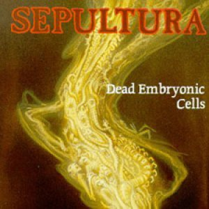 Sepultura - Dead Embryonic Cells cover art