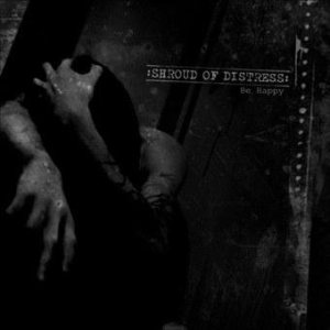 Shroud of Distress - Be Happy cover art