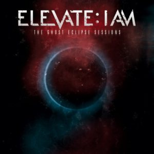 Elevate: I Am - The Ghost Eclipse Sessions cover art