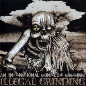 Bloody Act of Terror - Illegal Grinding - an International Grindcore Gathering cover art