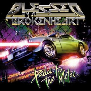 Blessed by a Broken Heart - Pedal to the Metal cover art