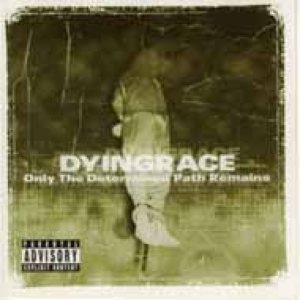 Dyingrace - Only the Determined Path Remains cover art