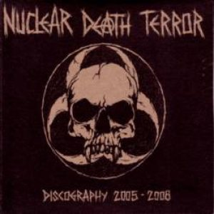 Nuclear Death Terror - Discography 2005-2008 cover art