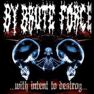 By Brute Force - With Intent to Destroy cover art