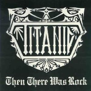 Titanic - Then There Was Rock cover art