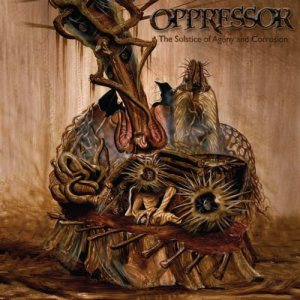 Oppressor - The Solstice of Agony and Corrosion cover art