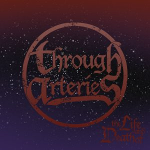 Through Arteries - The Life and Death of… cover art