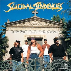 Suicidal Tendencies - How Will I Laugh Tomorrow When I Can't Even Smile Today cover art