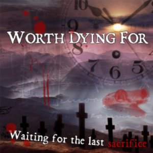 Worth Dying For - Waiting for the Last Sacrifice cover art