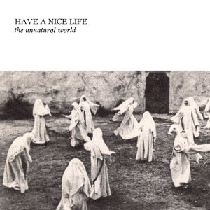 Have a Nice Life - The Unnatural World cover art