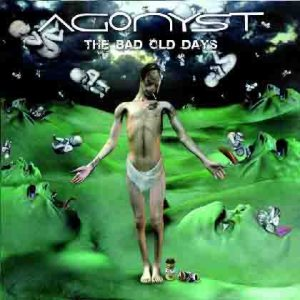 Agonyst - The Bad Old Days cover art