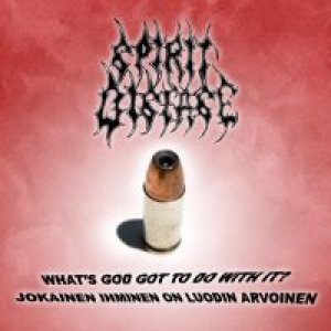 Spirit Disease - What's God Got to Do with It? cover art