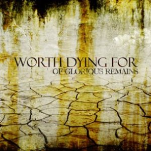 Worth Dying For - Of Glorious Remains cover art