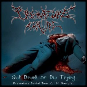 Goratory / Vomit Remnants / Wormed - Get Drunk or Die Trying: Premature Burial Tour Vol.1 cover art