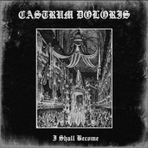 Castrum Doloris - I Shall Become cover art